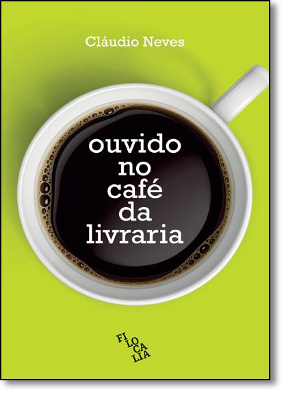 Ouvido no Café da Livraria, livro de Cláudio Neves