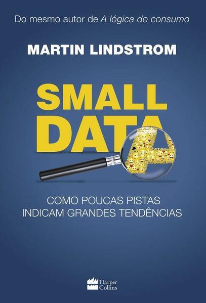 Small Data: Como Poucas Pistas Indicam Grandes Tendências, livro de Martin Lindstrom