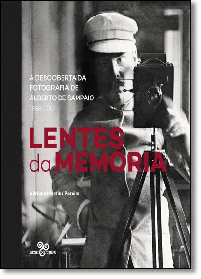 Lentes da Memória: A Descoberta da Fotografia de Alberto de Sampaio, 1888-1930, livro de Adriana Martins Pereira