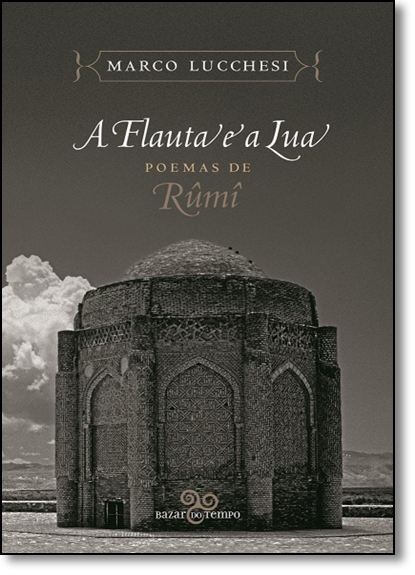 Flauta e a Lua, A: Poemas de Rumi, livro de Marco Lucchesi