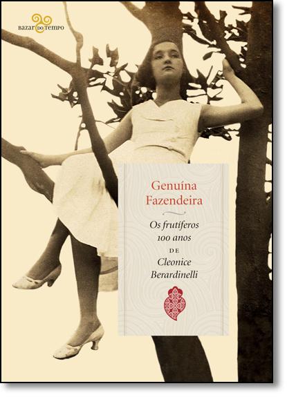 Genuína Fazendeira: Os Frutiferos 100 Anos de Cleonice Barardinelli, livro de Gilda Santos