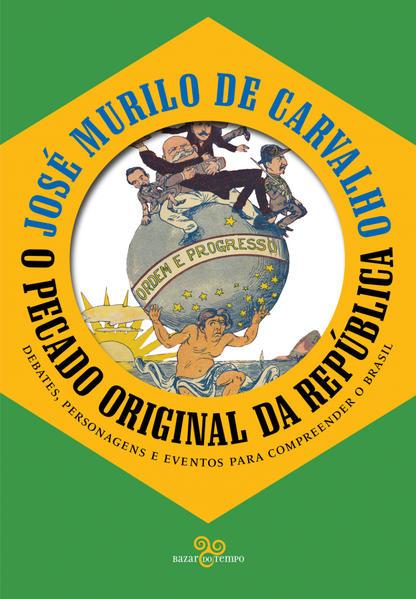 O pecado original da república - Debates, personagens e eventos para compreender o Brasil, livro de José Murilo de Carvalho