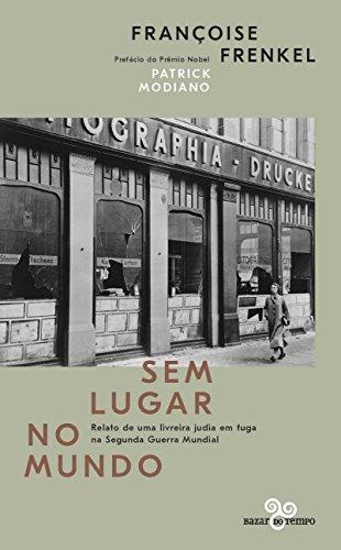 Sem Lugar no Mundo: Relato de uma Livreira Judia em Fuga na Segunda Guerra Mundial, livro de Françoise Frenkel
