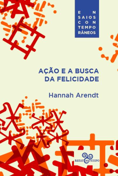Ação e a Busca da Felicidade, livro de Hannah Arendt