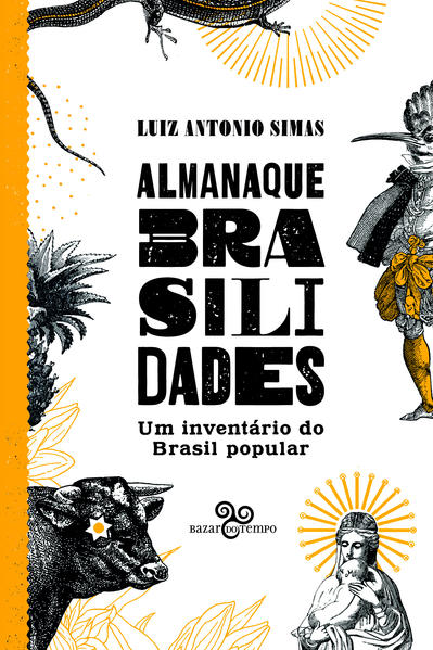Almanaque Brasilidades – Um inventário do Brasil popular, livro de Luiz Antonio Simas