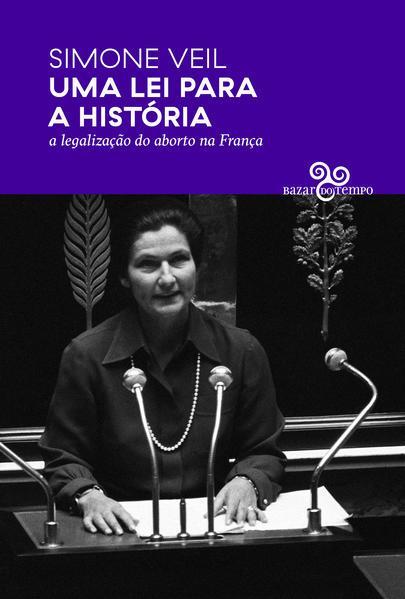 Uma lei para a história - A legalização do aborto na França, livro de Simone Veil