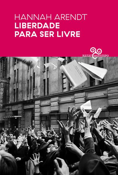 Liberdade para ser livre, livro de Hannah Arendt