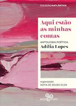 Aqui estão as minhas contas - Antologia poética, livro de Adília Lopes