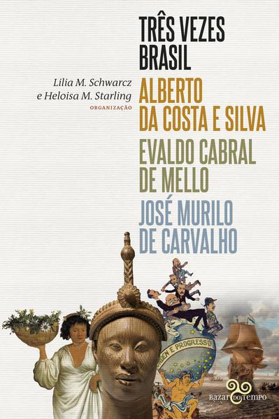 Três vezes Brasil, livro de Alberto da Costa e Silva, Evaldo Cabral de Mello, José Murilo de Carvalho, Lilia M. Schwarcz, Heloisa M. Starling