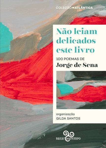 Não leiam delicados este livro: 100 poemas de Jorge de Sena, livro de Jorge de Sena