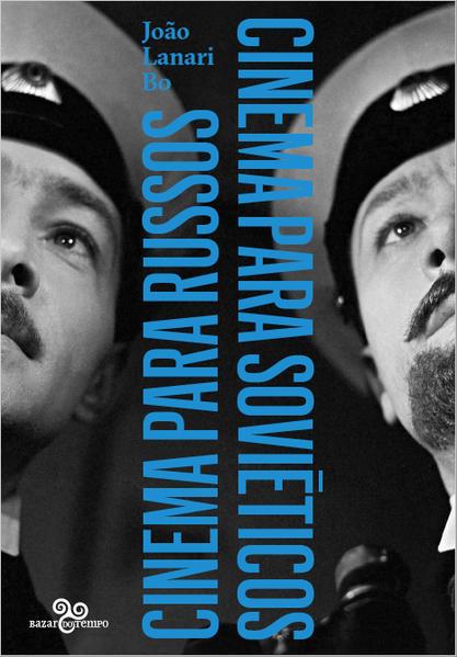 Cinema para russos, cinema para soviéticos, livro de João Lanari Bo