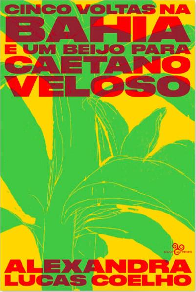 Cinco voltas na Bahia e um beijo para Caetano Veloso, livro de Alexandra Lucas Coelho