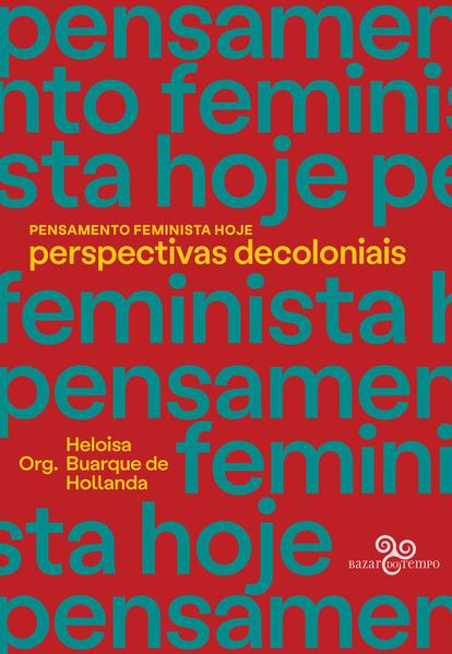 Pensamento feminista hoje - Perspectivas decoloniais, livro de Heloísa Buarque de Hollanda (org.)