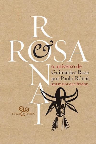 Rosa & Rónai. O universo de Guimarães por Paulo Rónai, seu maior decifrador, livro de Paulo Rónai, Ana Cecilia Impellizieri Martins, Zsuzsanna Spiry