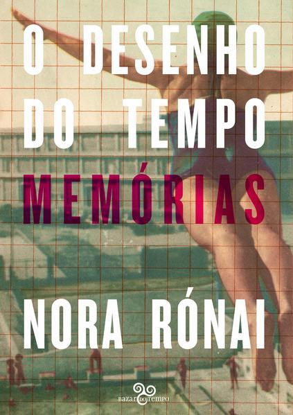 O desenho do tempo - Memórias, livro de Nora Rónai