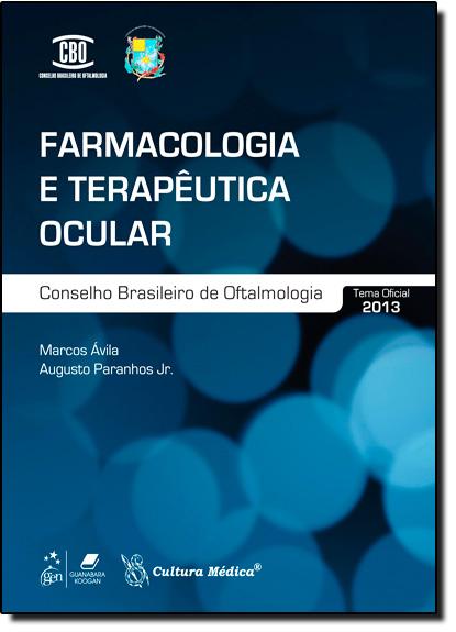 Farmacologia e Terapêutica Ocular: Conselho Brasileiro de Oftalmologia, livro de Marcos Ávila