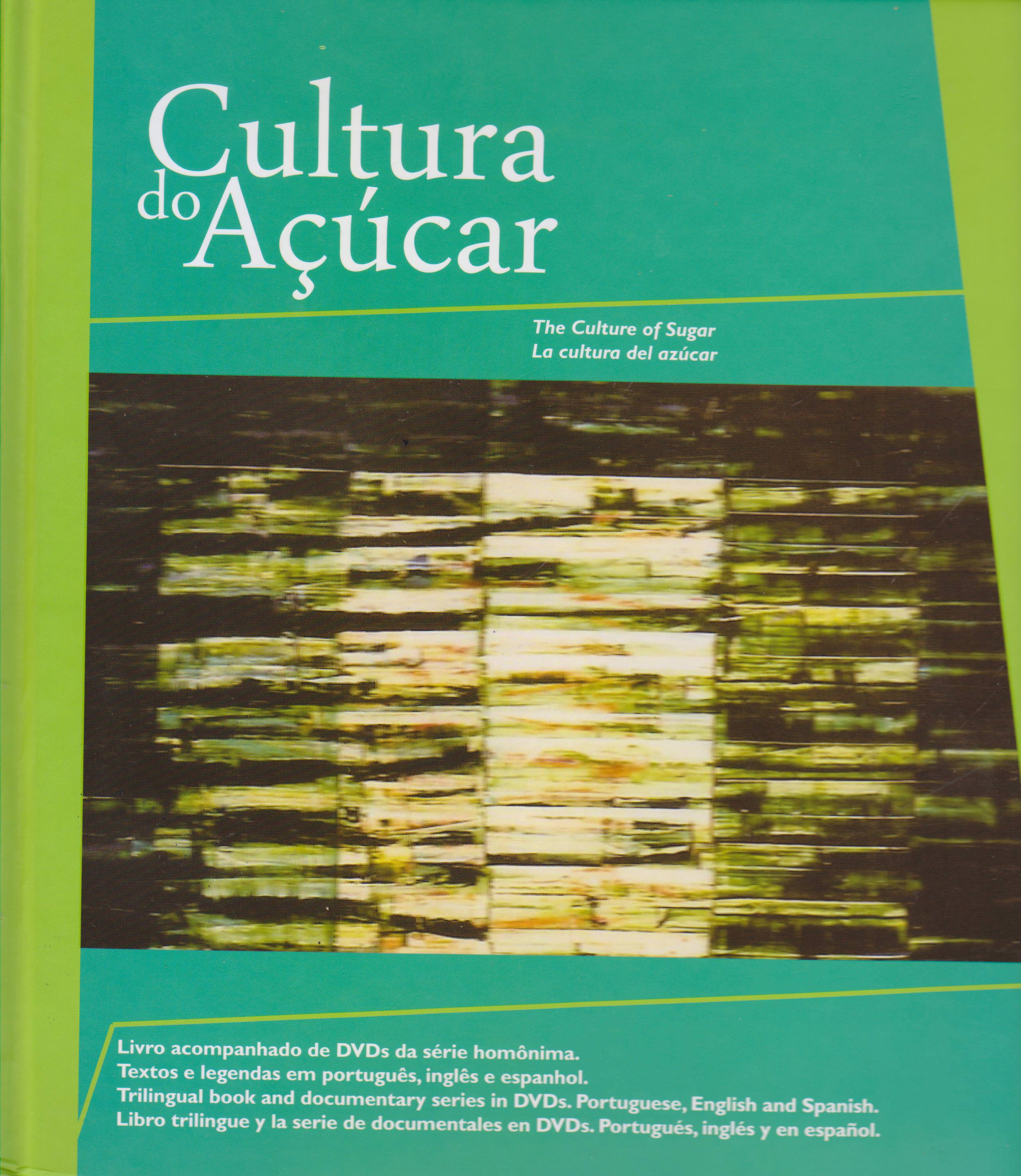 Cultura Do Açúcar = The Culture Of Sugar = La Cultura Del Azúcar., livro de Carla Denise