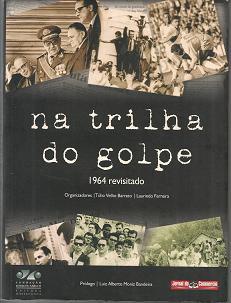 Na Trilha Do Golpe: 1964 Revisitado, livro de Túlio Velho Barreto, Laurindo Ferreira (orgs.)