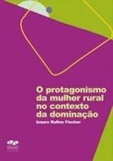 O Protagonismo Da Mulher Rural No Contexto Da Dominação., livro de Fischer, Izura Rufino