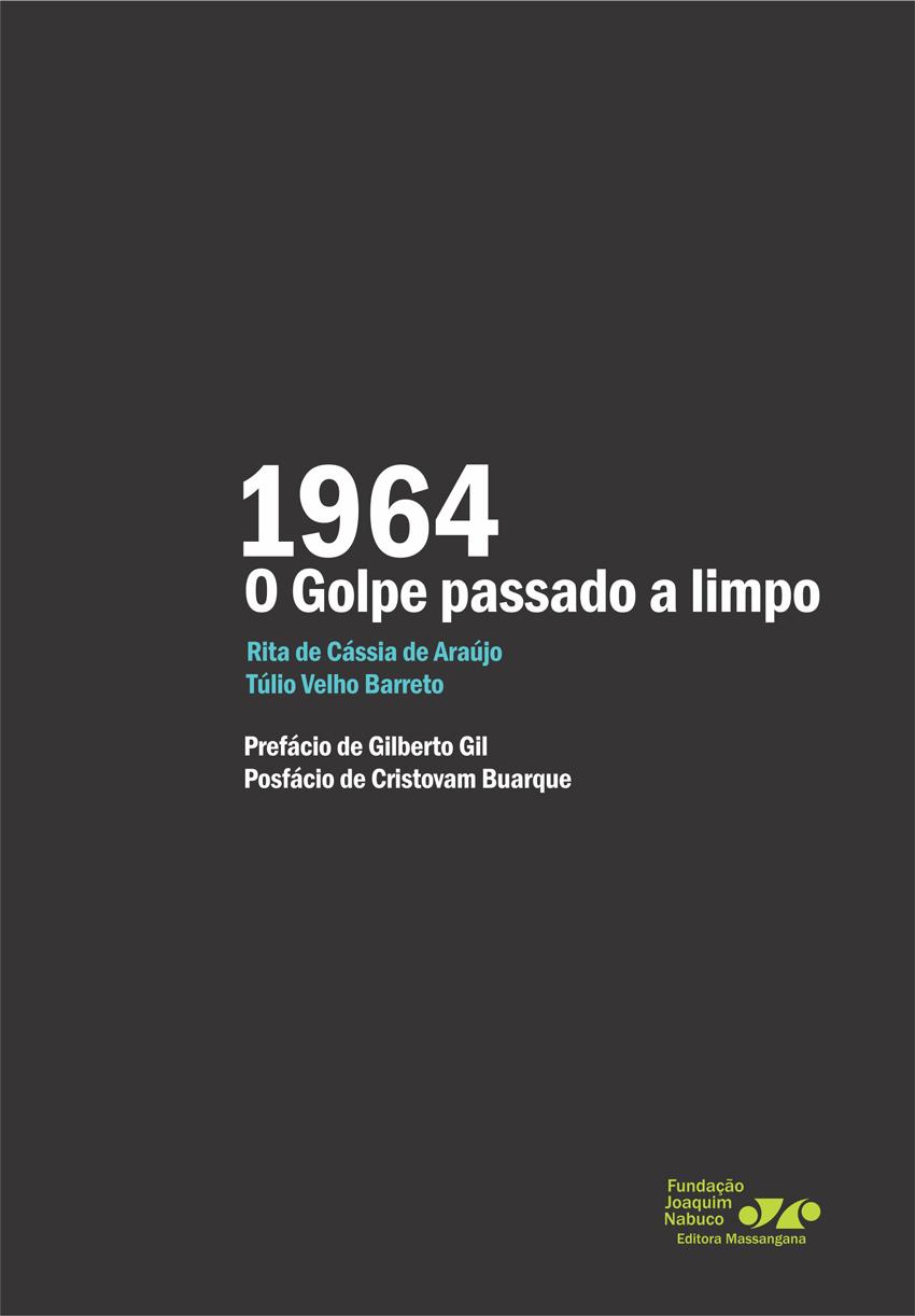 1964--O Golpe Passado A Limpo (Portuguese Edition), livro de Funda C Ao Joaquim Nabuco