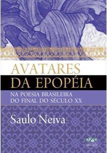 AVATARES DA EPOPÉIA NA POESIA BRASILEIRA DO FINAL DO SÉCULO XX, livro de Saulo Neiva