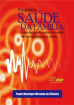 Programa da Saúde da Família: uma discussão sobre o modelo de atenção básica à saude, livro de Paulo Henrique Miranda da Silveira
