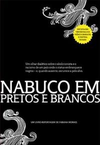 Nabuco em pretos e brancos: um olhar dialético sobre o abolicionismo e o racismo de um país onde o status embranquece negros e, quando ausente, escurece a pele alva, livro de Fabiana Moraes