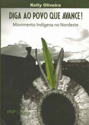 Diga ao povo que avance! Movimento indígena na Nordeste, livro de Kelly Oliveira