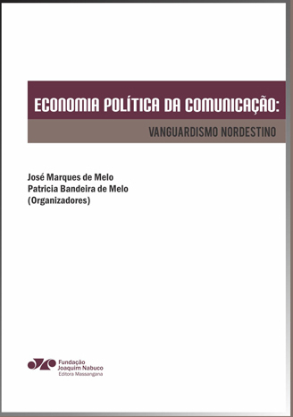 Economia política da comunicação: vanguardismo nordestino, livro de José Marques de Melo, Patrícia Bandeira de Melo (orgs.)