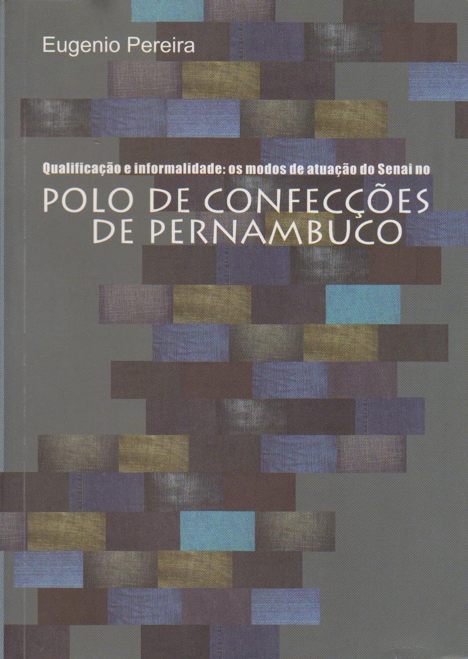 Qualificação e informalidade: os modos de atuação do Senai no polo de confecções de Pernambuco, livro de Eugenio Pereira