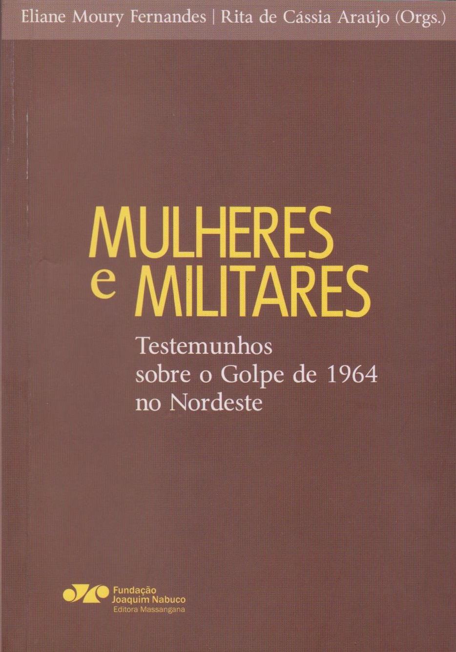 Mulheres e militares - Testemunhos sobre o Golpe de 1964 no Nordeste, livro de Eliane Moury Fernandes, Rita de Cássia Araújo (orgs.)