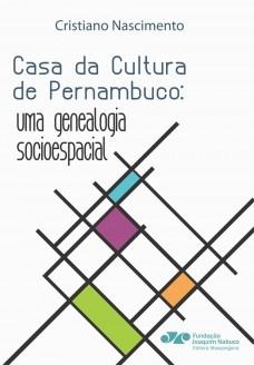 Casa da Cultura de Pernambuco: uma genealogia socioespacial, livro de Cristiano Nascimento
