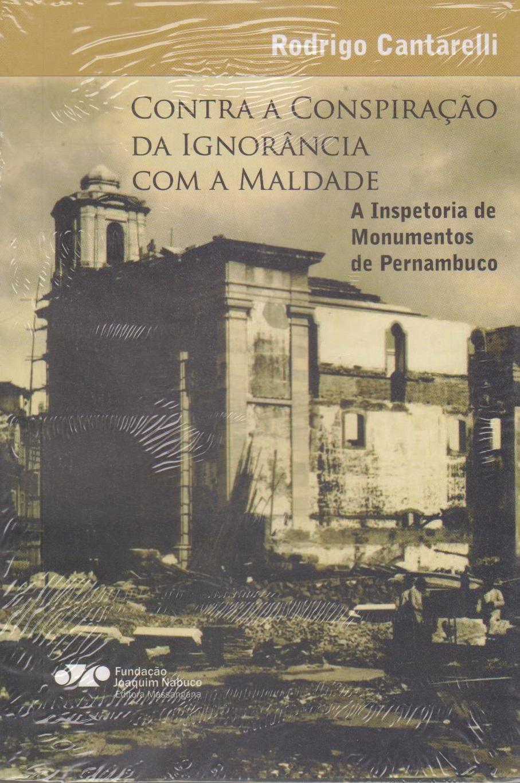 Contra a conspiração da ignorância com a maldade: a inspetoria de monumentos de pernambuco, livro de Rodrigo Cantarelli