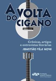 A volta do cigano - Crônicas, artigos e entrevistas literárias, livro de Sebastião Vila Nova, Paulo Gustavo (org.)