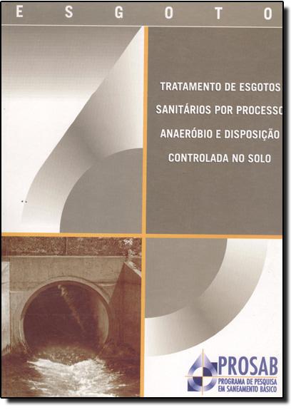 Tratamento de Esgotos Sanitários Por Processo Anaeróbio e Disposição Controlada No Solo, livro de José Roberto Campos