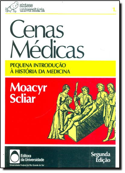 Cenas Médicas: Pequena Introdução a História da Medicina, livro de Moacyr Scliar