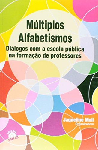MULTIPLOS ALFABETISMOS: DIALOGOS COM A ESCOLA PUBLICA NA FORMACAO DE PROFES, livro de Jaquelino Moll