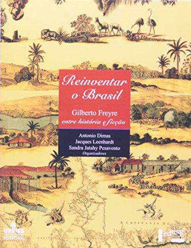 Reinventar o Brasil: Gilberto Freyre Entre História e Ficção, livro de Antonio Dimas