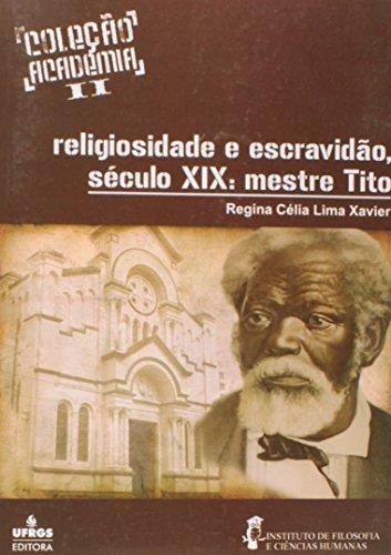 Religiosidade e Escravidao no Século Xix - Mestre Tito, livro de Regina Celia Lima Xavier