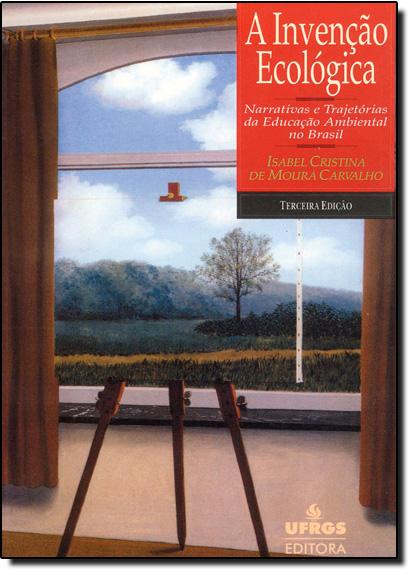 Invenção Ecológica, A: Narrativas e Trajetórias da Educação Ambiental, livro de Isabel Cristina Moura de Carvalho