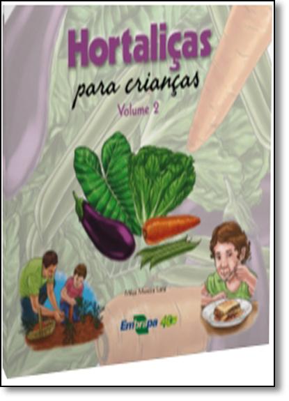 Hortaliças Para Crianças - Vol.2, livro de Milza Moreira Lana