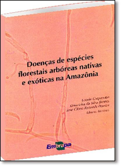 Doenças de Espécies Florestais Arbóreas Nativas e Exóticas na Amazônia, livro de Laudir Gasparotto