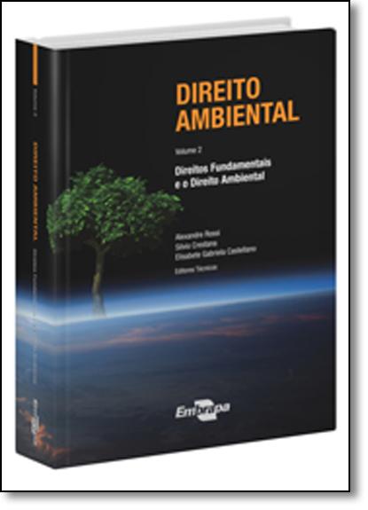 Direito Ambiental: Direitos Fundamentais e o Direito Ambiental - Vol.2, livro de Elisabete Gabriela Castellano