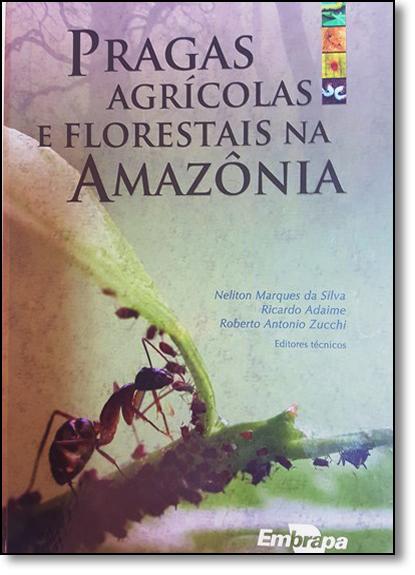 Pragas Agrícolas e Florestais na Amazônia, livro de Neliton Marques da Silva
