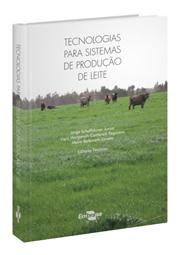 Tecnologias para Sistemas de Produção de Leite, livro de Jorge Schafhauser Junior