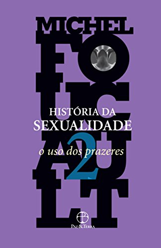 História da Sexualidade - O Uso dos prazeres - Vol. 2, livro de Michel Foucault