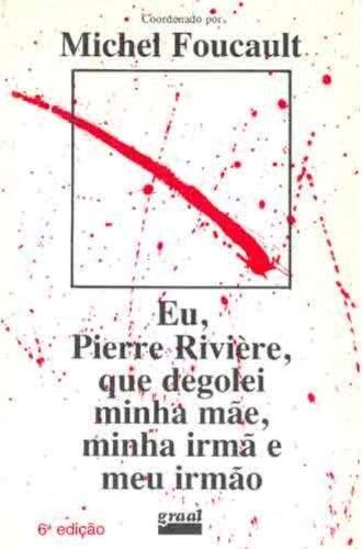 Eu, Pierre Rivière, que degolei minha mãe, minha irmã e meu irmão, livro de Michel Foucault