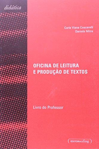 Oficina de Leitura e Produção de Textos - Coleção Didática - Livro do Professor, livro de Carla Viana Coscarelli