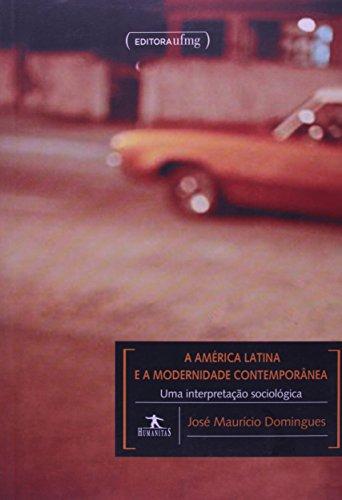 AMERICA LATINA E A MODERNIDADE CONTEMPORANEA - UMA INTERPRETACAO SOCIOLOGICA, livro de DOMINGUES, JOSE MAURICIO