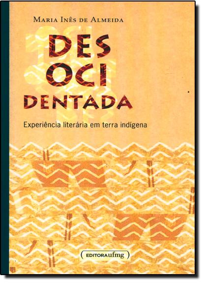 Desorientada: Experiência Literária em Terra Indígena, livro de Maria Inês de Almeida